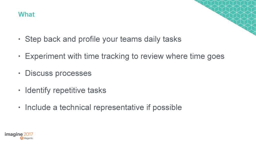 What • Step back and profile your teams daily t...