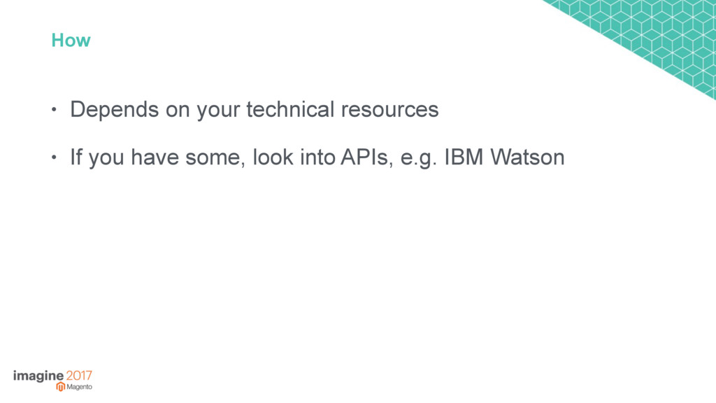 How • Depends on your technical resources • If ...