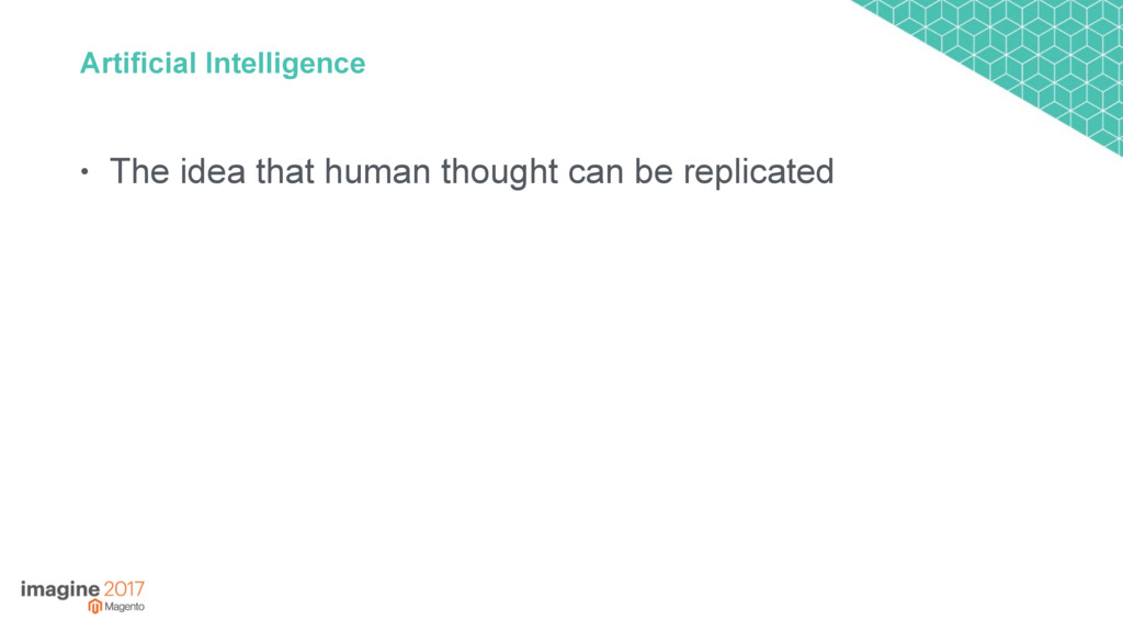 Artificial Intelligence • The idea that human t...