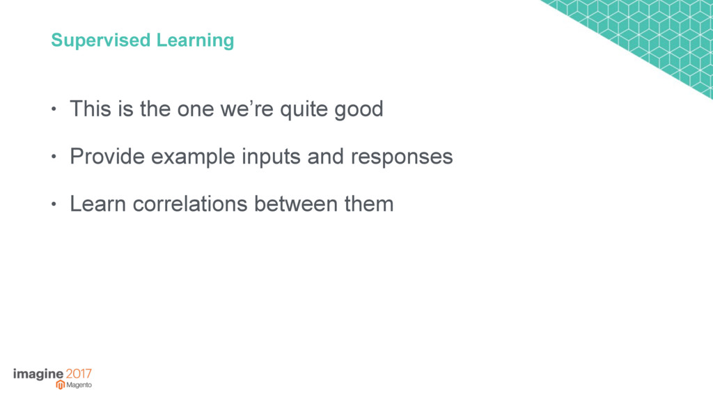 Supervised Learning • This is the one we're qui...
