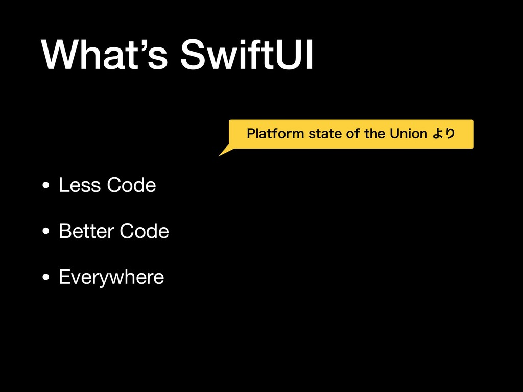 What's SwiftUI • Less Code  • Better Code  • Ev...