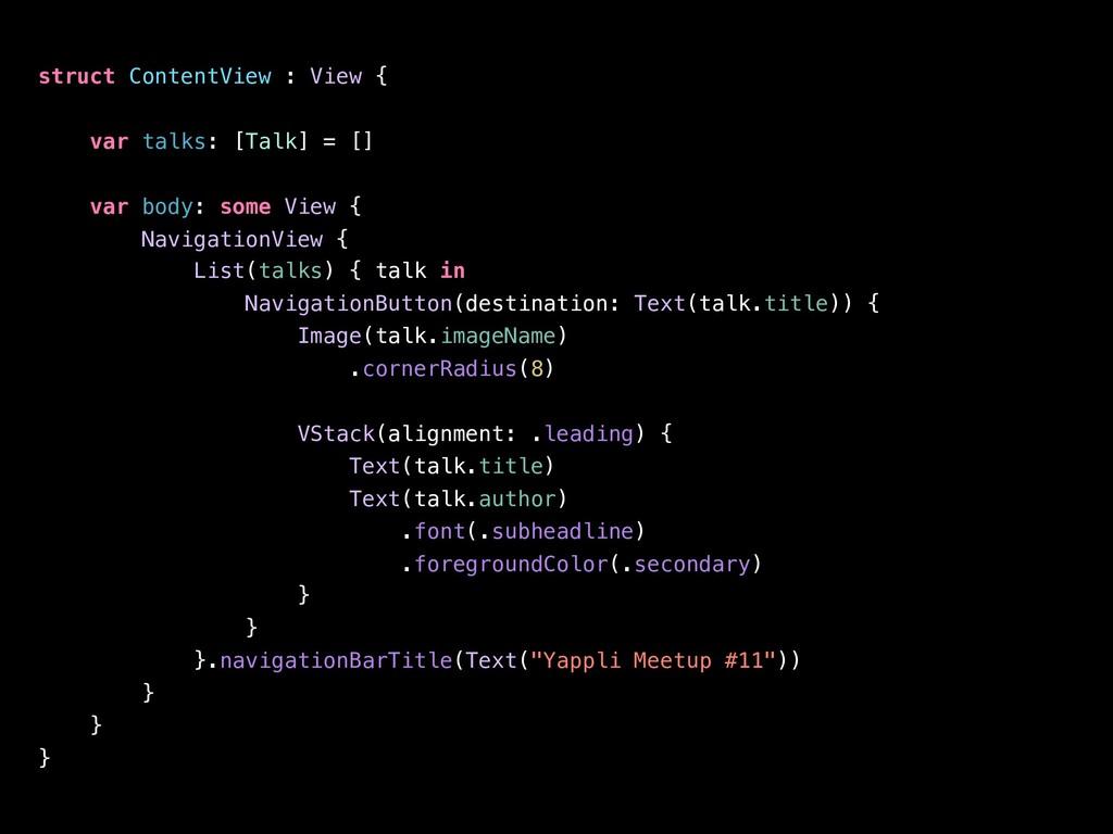struct ContentView : View { var talks: [Talk] =...