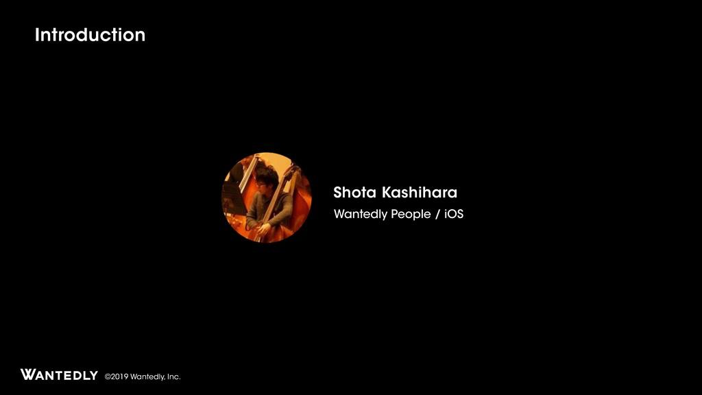 ©2019 Wantedly, Inc. Introduction Shota Kashiha...