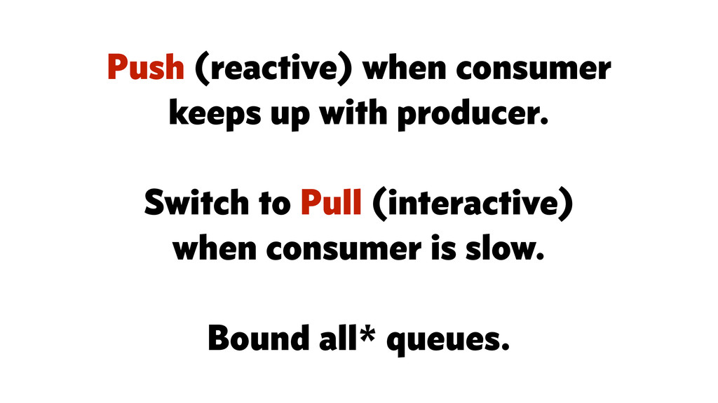 Push (reactive) when consumer keeps up with pro...