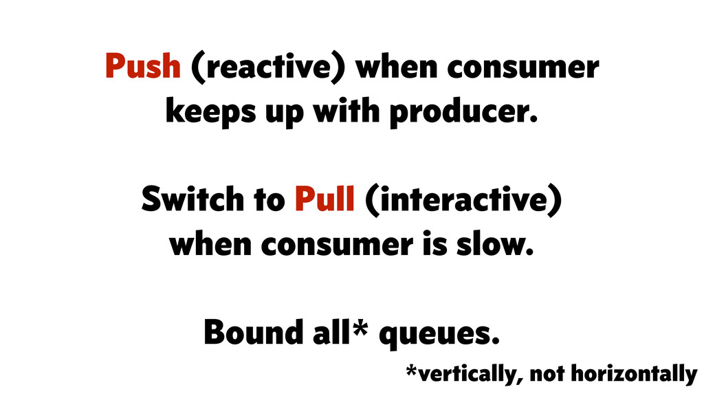 *vertically, not horizontally Push (reactive) w...