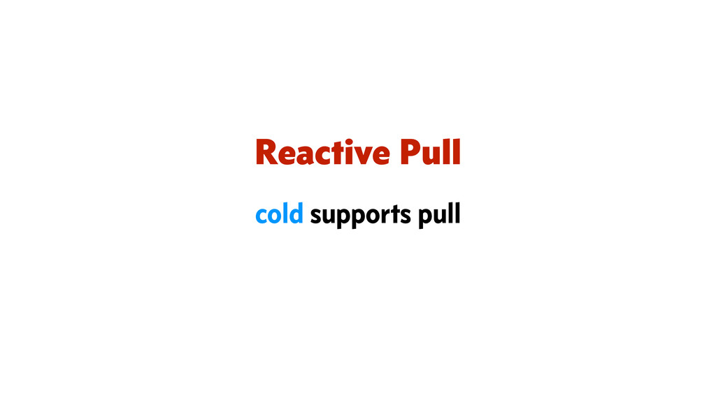Reactive Pull cold supports pull