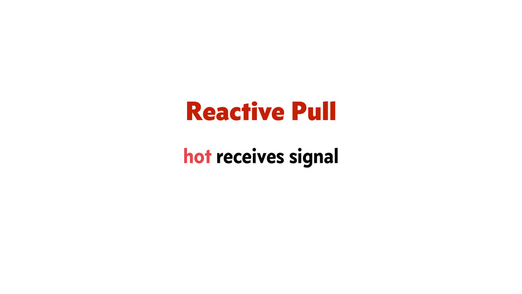 Reactive Pull hot receives signal