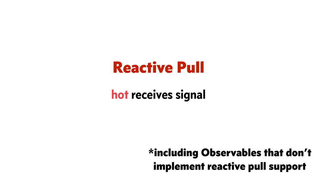 Reactive Pull hot receives signal *including Ob...
