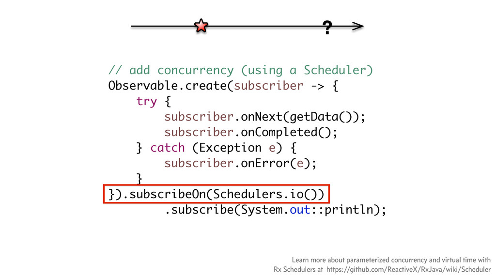 // add concurrency (using a Scheduler) Observab...