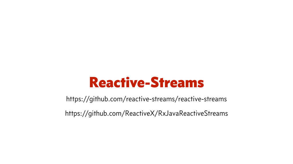 Reactive-Streams https://github.com/reactive-st...