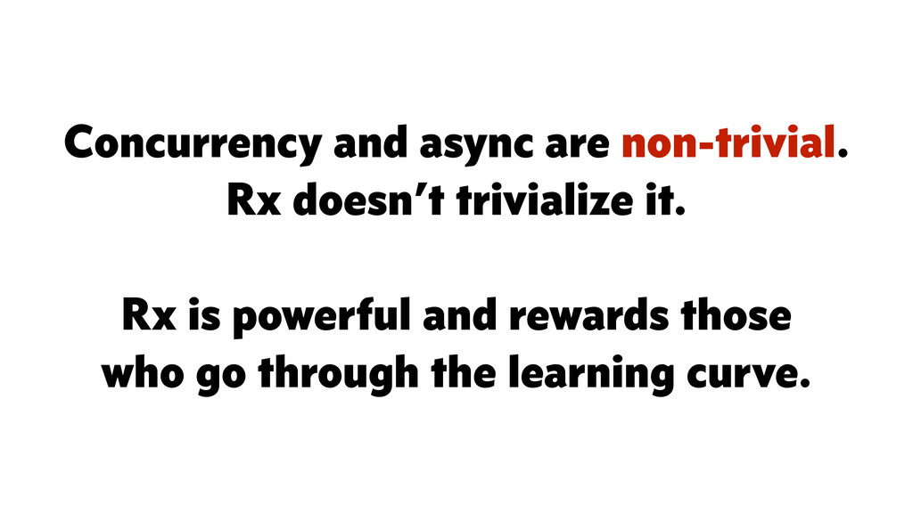 Concurrency and async are non-trivial. Rx doesn...