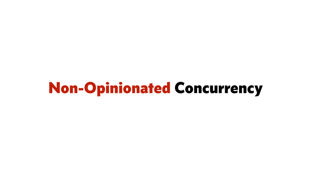Non-Opinionated Concurrency