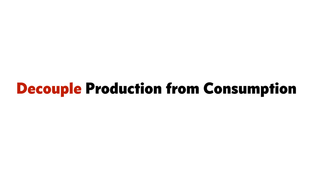 Decouple Production from Consumption