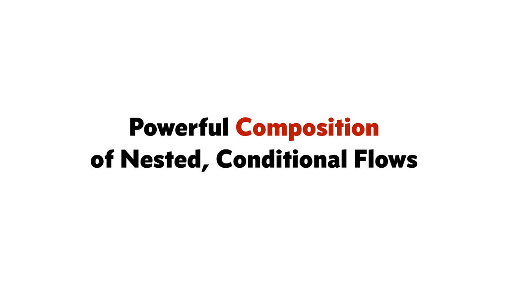 Powerful Composition of Nested, Conditional Flo...