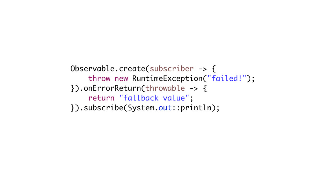 Observable.create(subscriber -> { throw new Run...