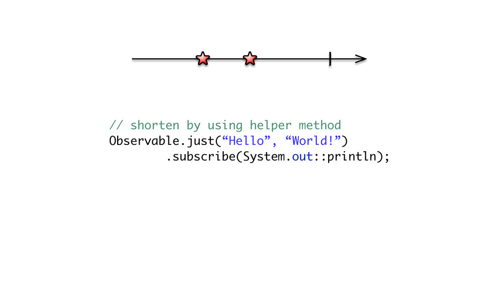 // shorten by using helper method Observable.ju...