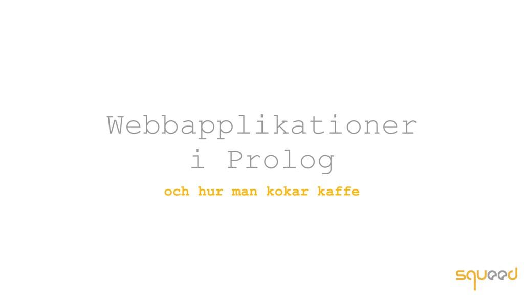 Webbapplikationer i Prolog och hur man kokar ka...