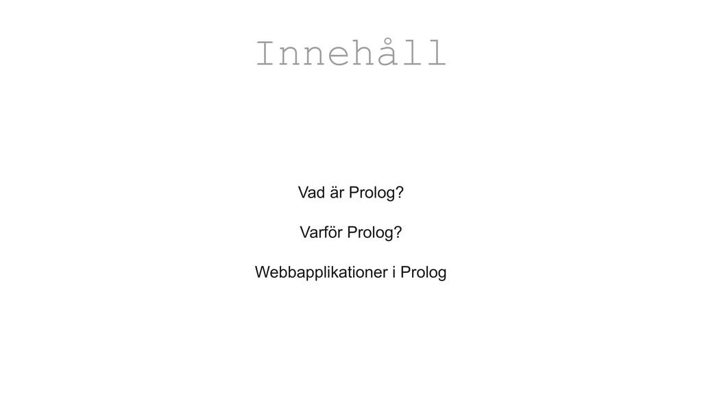 Innehåll Vad är Prolog? Varför Prolog? Webbappl...