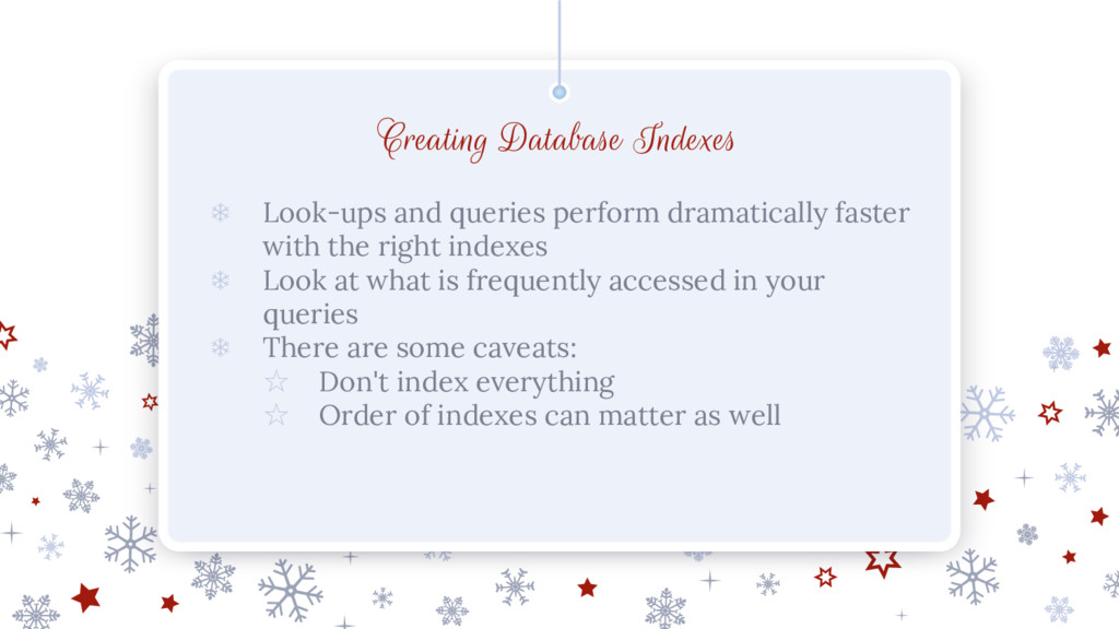 Creating Database Indexes ❄ Look-ups and querie...