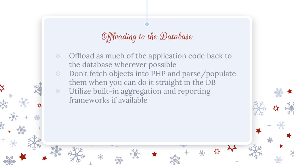 Offloading to the Database ❄ Offload as much of...