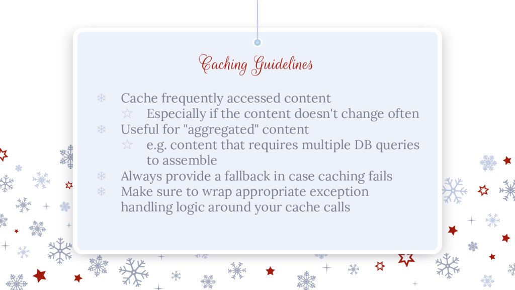 Caching Guidelines ❄ Cache frequently accessed ...
