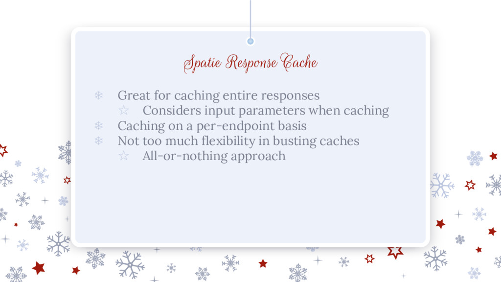 ❄ Great for caching entire responses ☆ Consider...