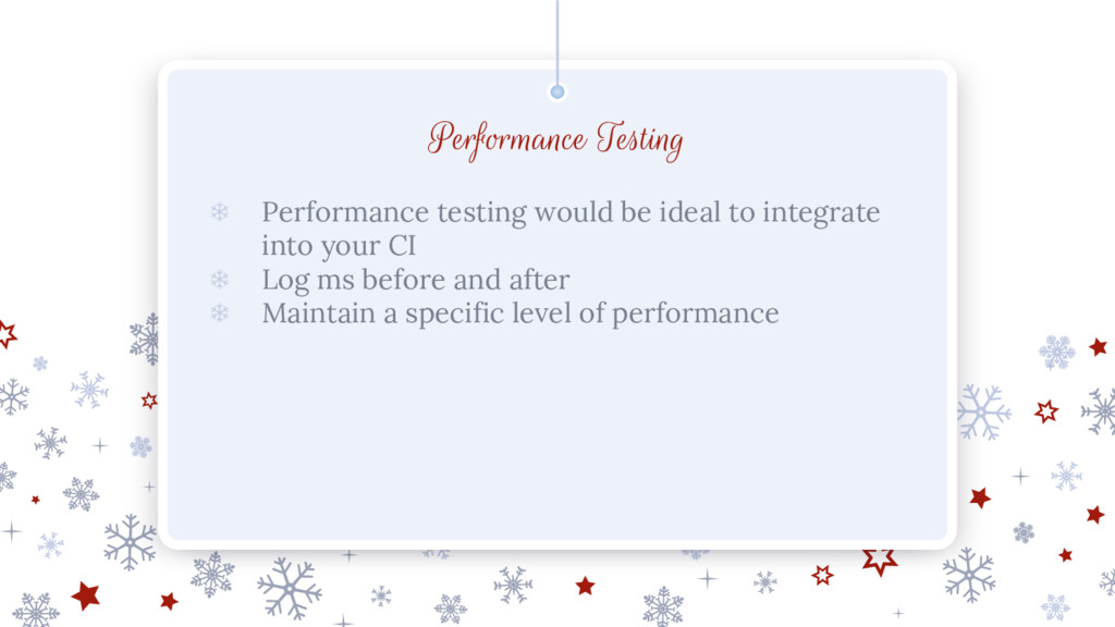 Performance Testing ❄ Performance testing would...