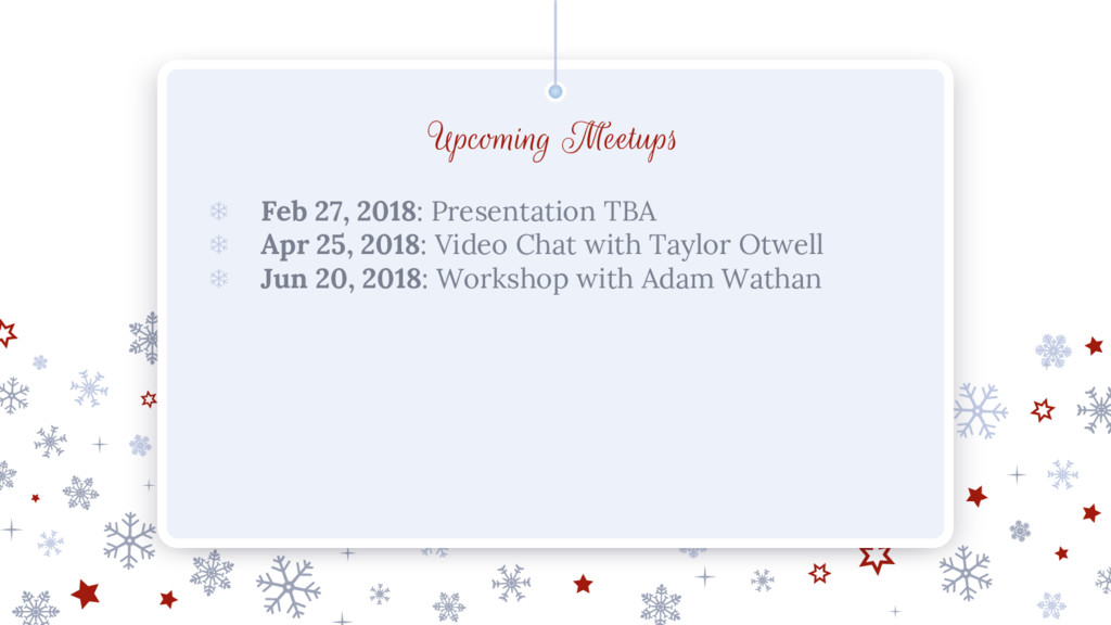 ❄ Feb 27, 2018: Presentation TBA ❄ Apr 25, 2018...