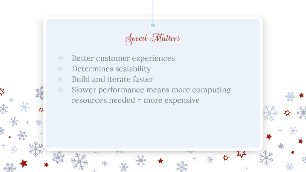 Speed Matters ❄ Better customer experiences ❄ D...