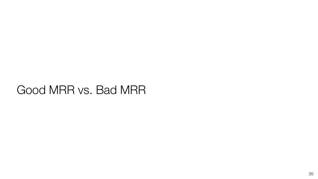 20 Good MRR vs. Bad MRR