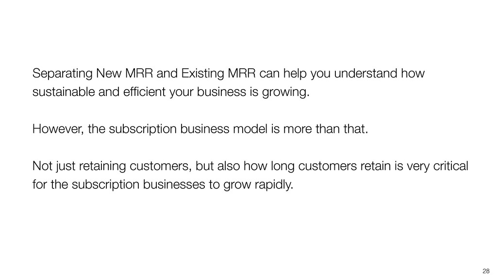 28 Separating New MRR and Existing MRR can help...