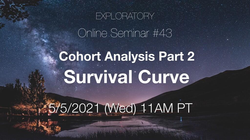 EXPLORATORY Online Seminar #43 5/5/2021 (Wed) 1...
