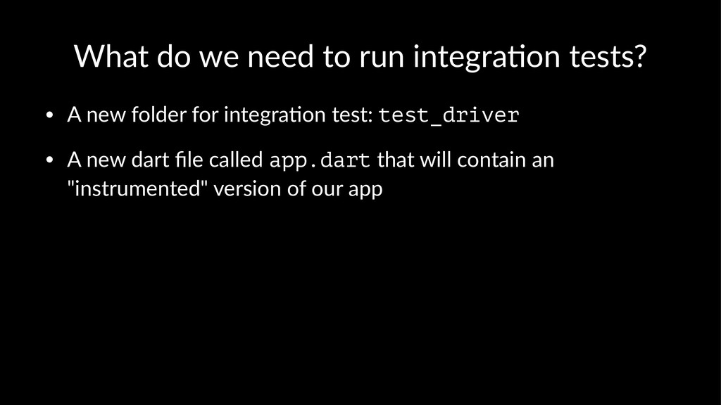 What do we need to run integra/on tests? • A ne...