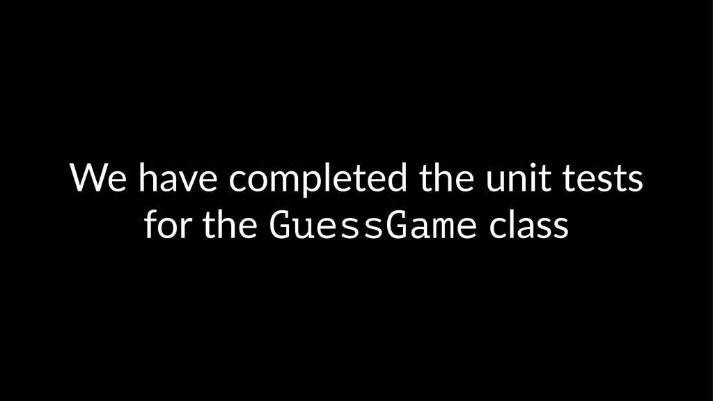 We have completed the unit tests for the GuessG...
