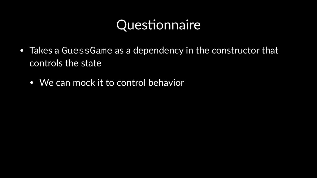 Ques%onnaire • Takes a GuessGame as a dependenc...