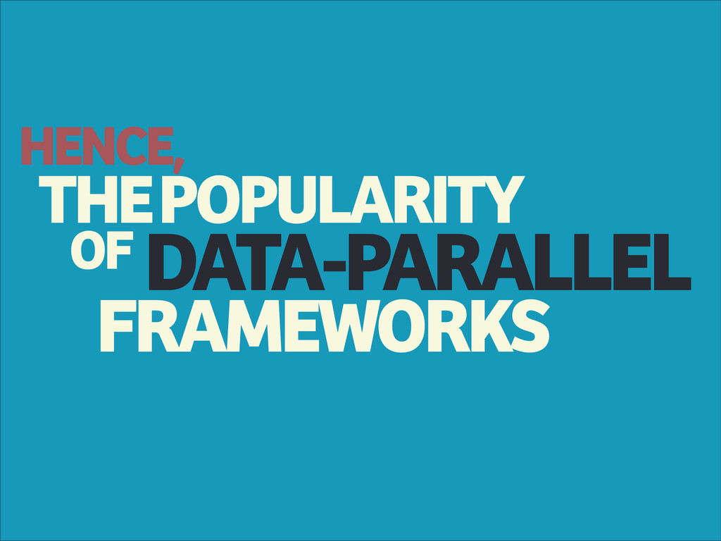 THE OF DATA-PARALLEL POPULARITY FRAMEWORKS HENC...