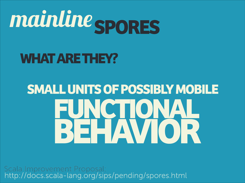 SPORES mainline WHAT ARE THEY? BEHAVIOR SMALL U...