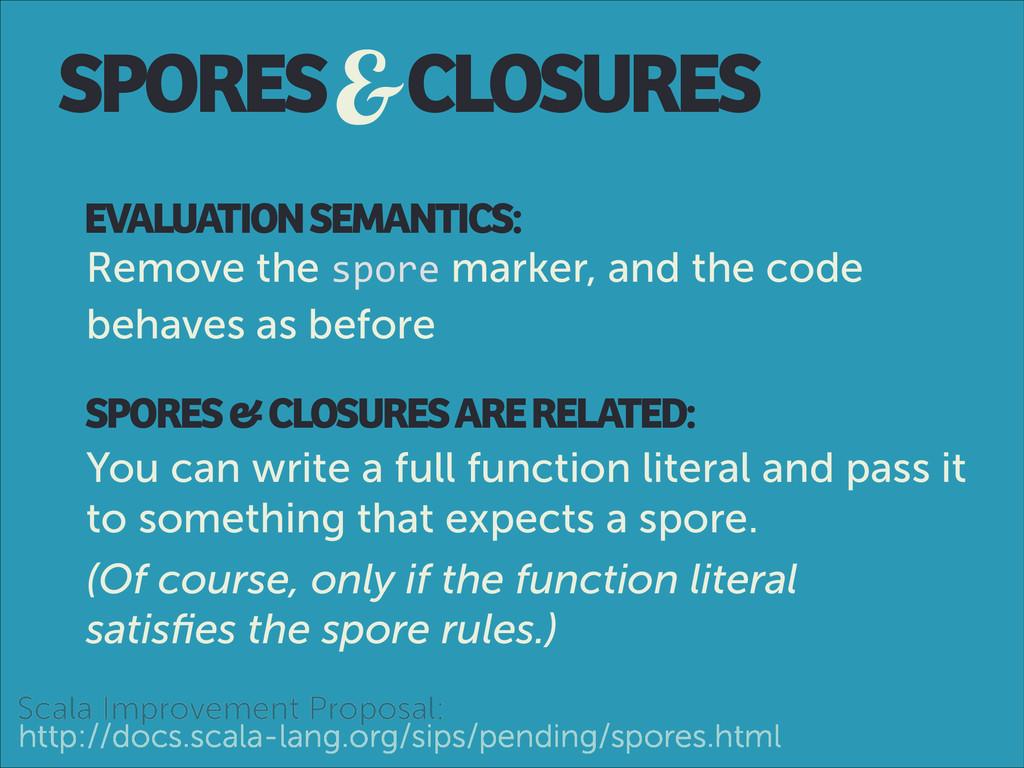 SPORES&CLOSURES EVALUATION SEMANTICS: Remove th...