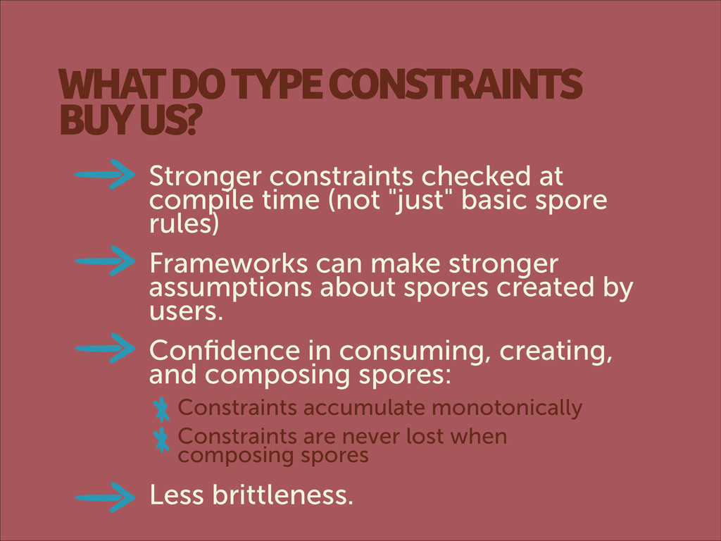 WHAT DO TYPE CONSTRAINTS BUY US? Stronger const...
