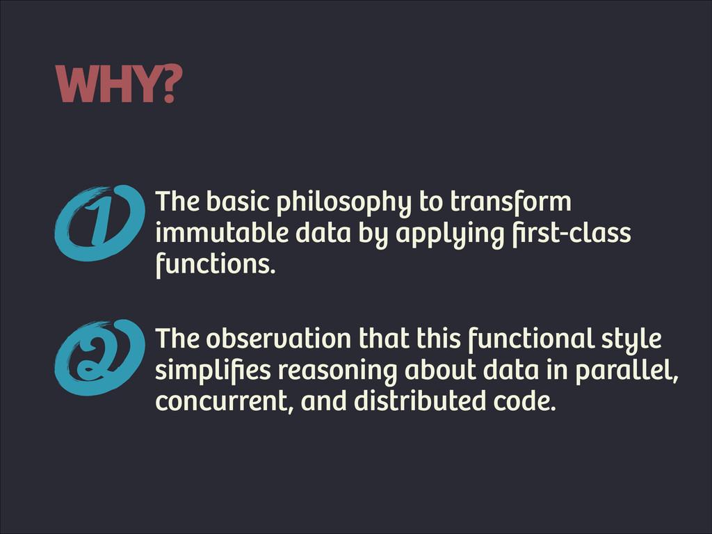 WHY? The basic philosophy to transform immutabl...