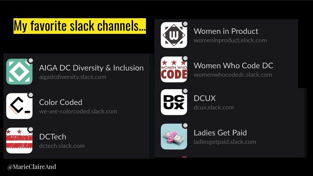 My favorite slack channels… @MarieClaireAnd