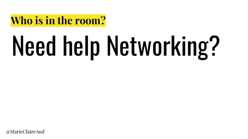 Who is in the room? Need help Networking? @Mari...