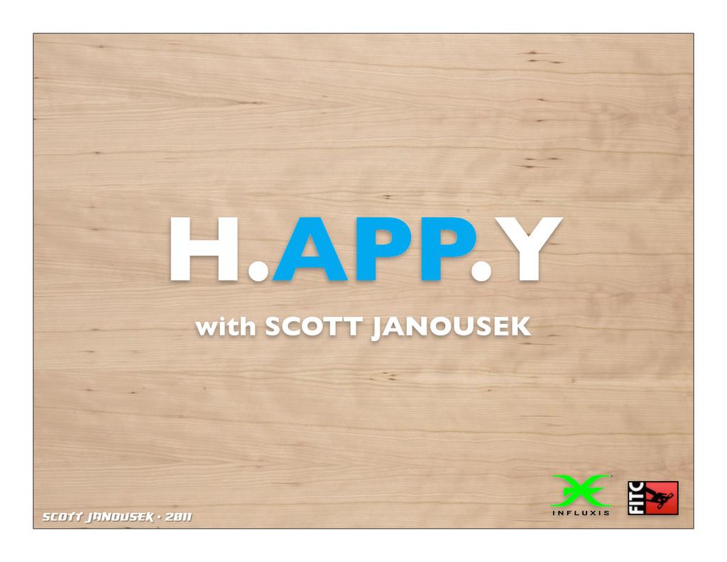 Scott Janousek - 2011 H.APP.Y with SCOTT JANOUS...