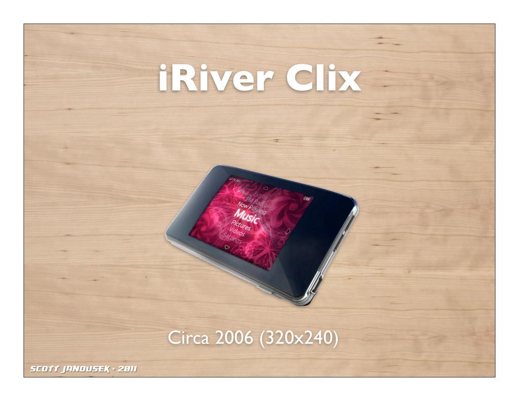 Scott Janousek - 2011 iRiver Clix Circa 2006 (3...