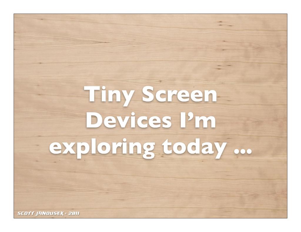 Scott Janousek - 2011 Tiny Screen Devices I'm e...