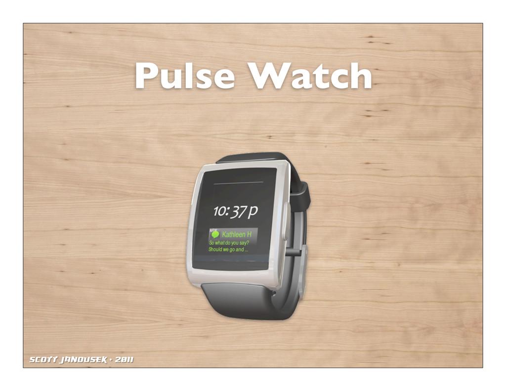 Scott Janousek - 2011 Pulse Watch