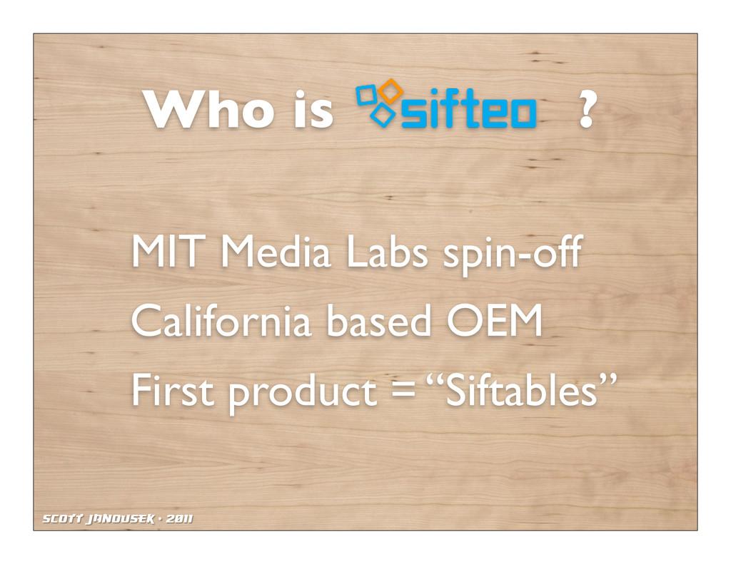 Scott Janousek - 2011 Who is ? MIT Media Labs s...