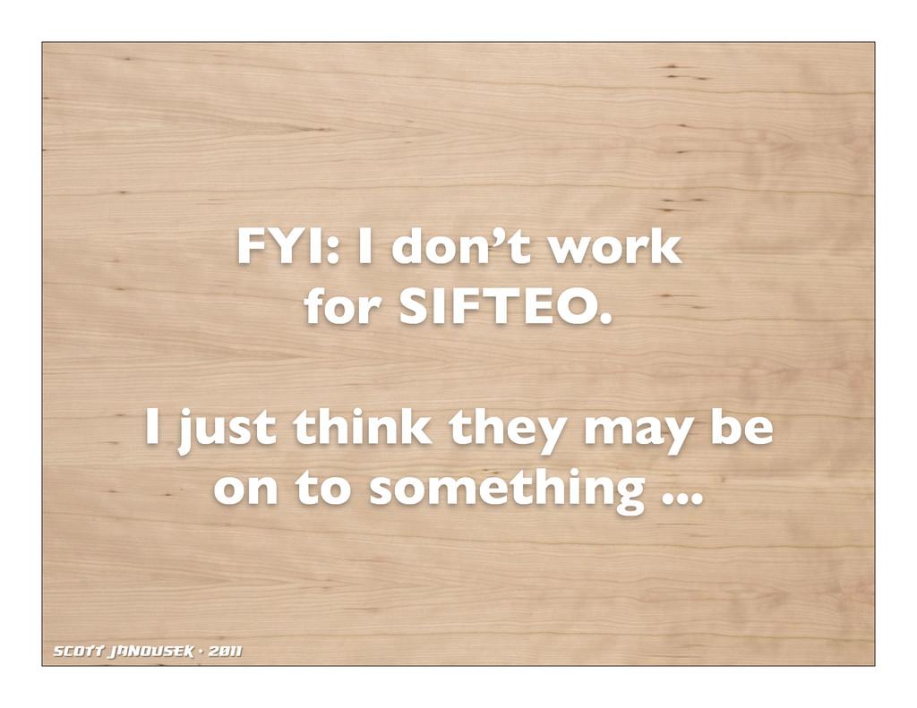 Scott Janousek - 2011 FYI: I don't work for SIF...