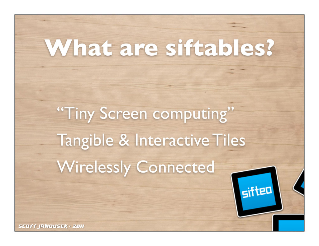 """Scott Janousek - 2011 What are siftables? """"Tiny..."""