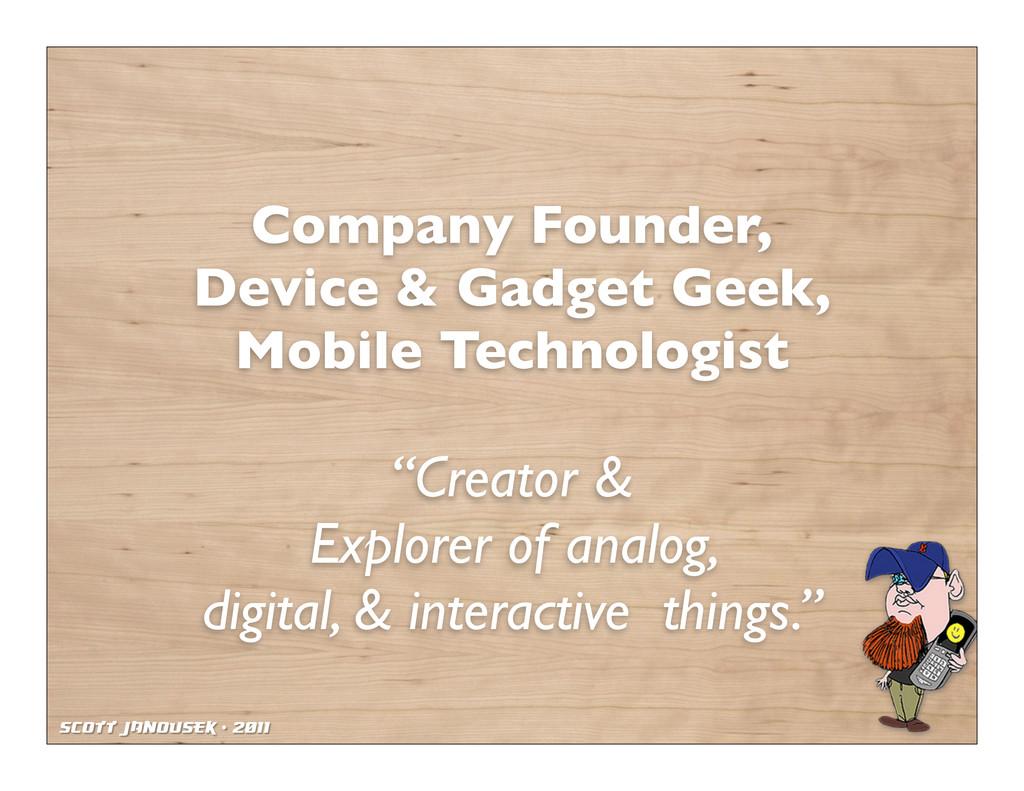 Scott Janousek - 2011 Company Founder, Device &...
